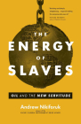 The Energy of Slaves: Oil and the New Servitude Cover Image