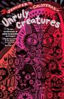 Unruly Creatures: Stories Cover Image