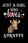 Just a Girl Who Loves Giraffe: Gift for Giraffe Lovers, Giraffe Lovers Journal / Notebook / Diary / Thanksgiving / Christmas & Birthday Gift Cover Image
