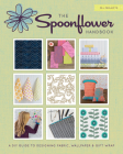 The Spoonflower Handbook: A DIY Guide to Designing Fabric, Wallpaper & Gift Wrap with 30+ Projects Cover Image