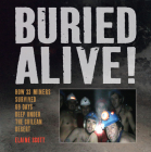 Buried Alive!: How 33 Miners Survived 69 Days Deep Under the Chilean Desert Cover Image