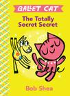 Ballet Cat The Totally Secret Secret Cover Image