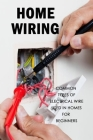 Home Wiring: Common Types of Electrical Wire Used in Homes for Beginners: The Complete Guide to Wiring Cover Image