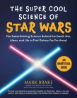 The Super Cool Science of Star Wars: The Saber-Swirling Science Behind the Death Star, Aliens, and Life in That Galaxy Far, Far Away! Cover Image