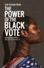 The Power of the Black Vote: And Government Tactics to Block It Cover Image