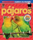 Scholastic Explora Tu Mundo: Pajaros: (Spanish Language Edition of Scholastic Discover More: Birds) Cover Image