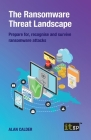 The Ransomware Threat Landscape: Prepare for, recognise and survive ransomware attacks Cover Image