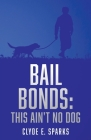 Bail Bonds: This Ain't No Dog Cover Image
