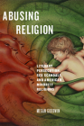 Abusing Religion: Literary Persecution, Sex Scandals, and American Minority Religions Cover Image