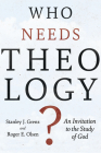 Who Needs Theology?: An Invitation to the Study of God Cover Image