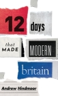 Twelve Days That Made Modern Britain Cover Image