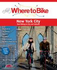 Where to Bike New York City: Manhattan, the Bronx, Queens, Brooklyn, Staten Island, Northern New Jersey Cover Image