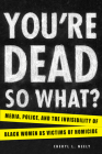 You're Dead—So What?: Media, Police, and the Invisibility of Black Women as Victims of Homicide Cover Image