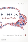Ethics, Left and Right: The Moral Issues That Divide Us Cover Image