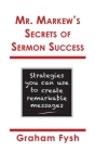 Mr. Markew's Secrets of Sermon Success: Strategies you can use to create remarkable messages Cover Image