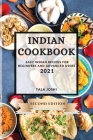 Indian Cookbook 2021 Second Edition: Easy Indian Recipes for Beginners and Advanced Users Cover Image