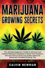 Marijuana Growing Secrets: The Ultimate Beginner's Guide to Personal and Medical Marijuana Cultivation Indoors and Outdoors. Discover How to Grow Cover Image