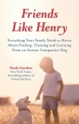 Friends Like Henry: Everything Your Family Needs to Know about Finding, Training and Learning from an Autism Companion Dog Cover Image