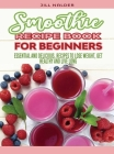 Smoothie Recipe Book for Beginners: Essential and Delicious, Recipes to Lose Weight, Get Healthy and Live Long Cover Image