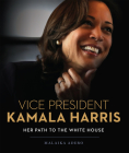 Vice President Kamala Harris: Her Path to the White House Cover Image