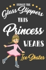 Forget The Glass Slippers This Princess Wears Ice Scaters: Blank Journal With Dotted Grid Paper Cover Image