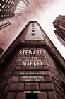 Stewards of the Market: How the Federal Reserve Made Sense of the Financial Crisis Cover Image