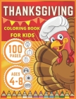 Thanksgiving Coloring Book for Kids Ages 4-8: Happy Thanksgiving 100 Thanksgiving Coloring Pages For Kids, Holiday Dinner Turkey Pumpkin Pie and More! Cover Image