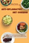 Anti-Inflammatory Diet Cookbook: The Complete Guide to Restore your Vitality and Energize your Immune System with Incredible Recipes Cover Image
