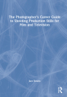 The Photographer's Career Guide to Shooting Production Stills for Film and Television Cover Image