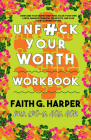 Unfuck Your Worth Workbook: Manage Your Money, Value Your Own Labor, and Stop Financial Freakouts in a Capitalist Hellscape Cover Image