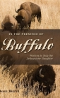 In the Presence of Buffalo: Working to Stop the Yellowstone Slaughter (Pruett) Cover Image