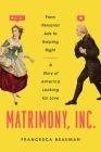 Matrimony, Inc.: From Personal Ads to Swiping Right, a Story of America Looking for Love Cover Image