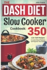 The DASH Diet Slow Cooker Cookbook: 350 Low-Salt Recipes to Lower Blood Pressure and Improve Your Health Cover Image