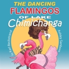 The Dancing Flamingos of Lake Chimichanga: Silly Birds Cover Image