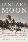 January Moon: The Northern Cheyenne Breakout from Fort Robinson, 1878-1879 Cover Image