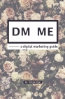 DM ME - a digital marketing guide Cover Image