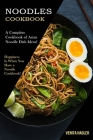 Noodles Cookbook: A Complete Cookbook of Asian Noodle Dish Ideas! (Happiness Is When You Have a Noodle Cookbook!) Cover Image