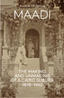 Maadi: The Making and Unmaking of a Cairo Suburb, 1878-1962 Cover Image