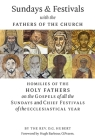 Sundays and Festivals with the Fathers of the Church: Homilies of the Holy Fathers on the Gospels of all the Sundays and Chief Festivals of the Eccles Cover Image