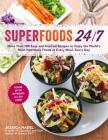 Superfoods 24/7: More Than 100 Easy and Inspired Recipes to Enjoy the World's Most Nutritious Foods at Every Meal, Every Day Cover Image