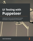 UI Testing with Puppeteer: Implement end-to-end testing and browser automation using JavaScript and Node.js Cover Image