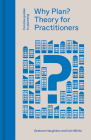 Why Plan?: Theory for Practitioners (Concise Guides to Planning) Cover Image