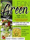 Lean And Green Cookbook: 100% Taste And 73% Less Fat An Irresistible Lean And Green Cookbook With 600+Super Tasty And 5 Min. To Prepare Recipes Cover Image