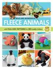 Wild and Wonderful Fleece Animals: With Full-Size Patterns for 20 Cuddly Critters Cover Image