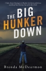 The Big Hunker Down: 7 Take-Cover Strategies to Weather the Storm of Job Loss and Keep Your Destiny out of the Bar Ditch Cover Image