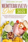 Mediterranean Diet Meal Prep 2021: The Complete Guide for Busy and Novice People! Over 350 Flavorful and Perfectly Portioned Recipes for Every Budget Cover Image