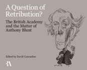 A Question of Retribution?: The British Academy and the Matter of Anthony Blunt Cover Image