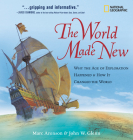 The World Made New: Why the Age of Exploration Happened & How It Changed the World (National Geographic) Cover Image