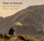True to Nature: Open-air Painting in Europe 1780–1870 Cover Image