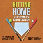 Hitting Home: With Fundamental Purpose and Intent for Baseball and Softball Hitters Cover Image